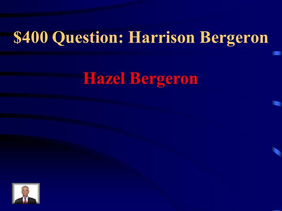$400 Question: Harrison Bergeron