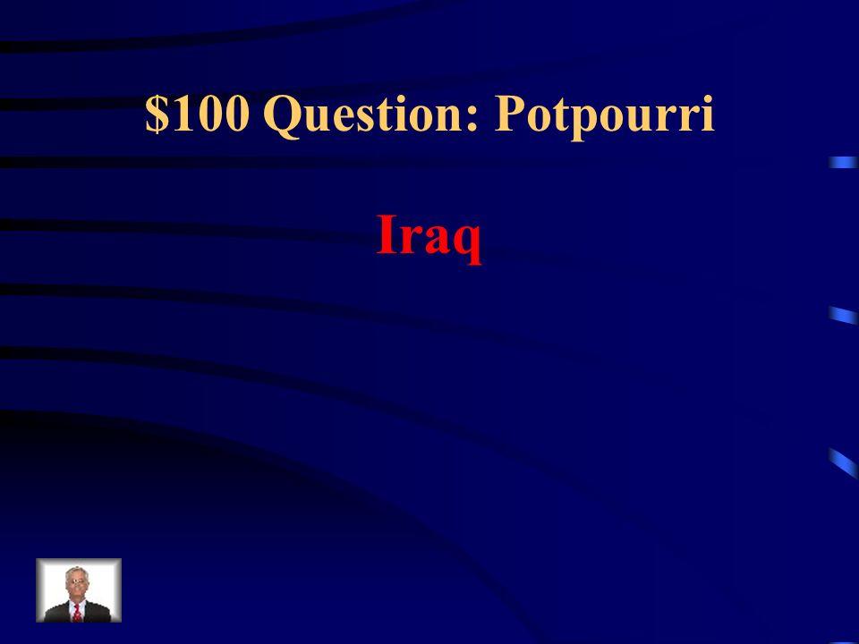 $100 Question: Potpourri Iraq
