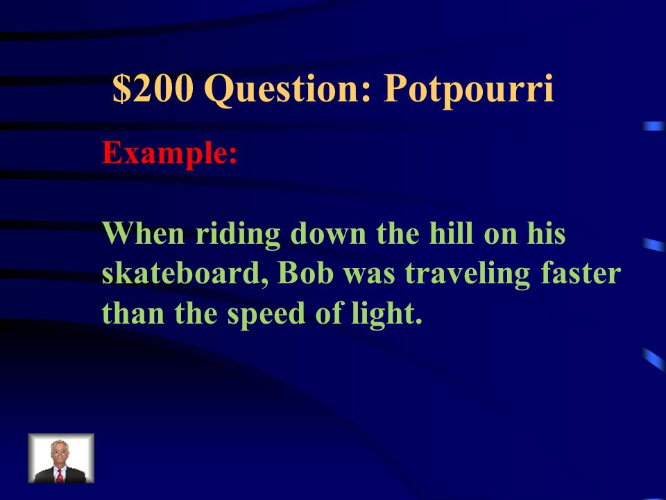 $200 Question: Potpourri Example: