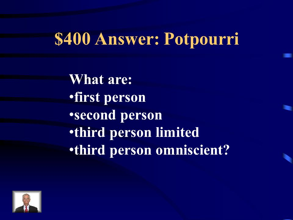$400 Answer: Potpourri What are: first person second person