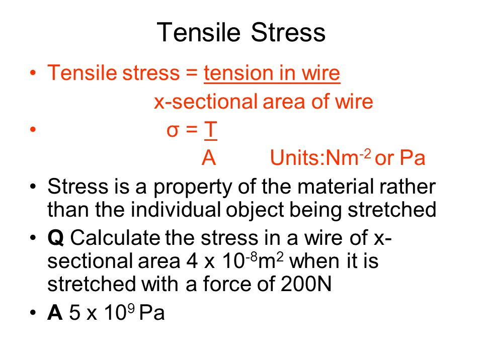 Tensile Stress Tensile stress = tension in wire