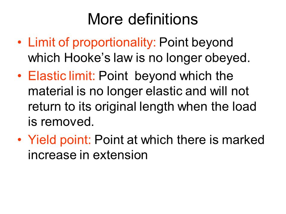 More definitions Limit of proportionality: Point beyond which Hooke's law is no longer obeyed.