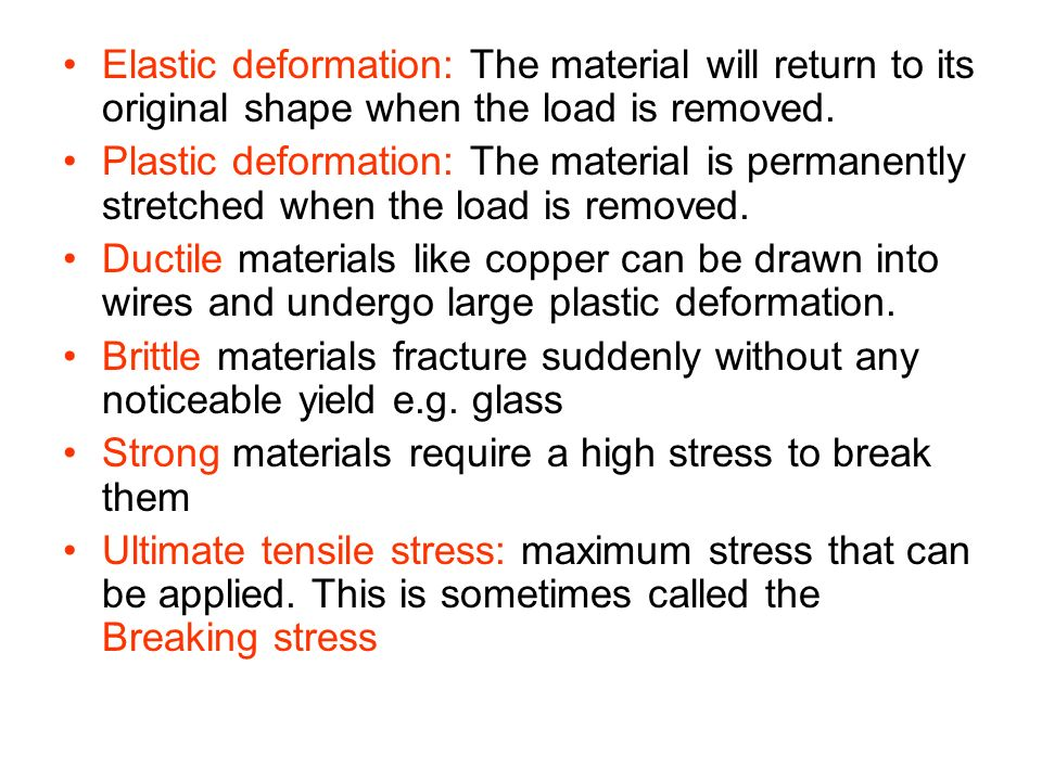 Elastic deformation: The material will return to its original shape when the load is removed.