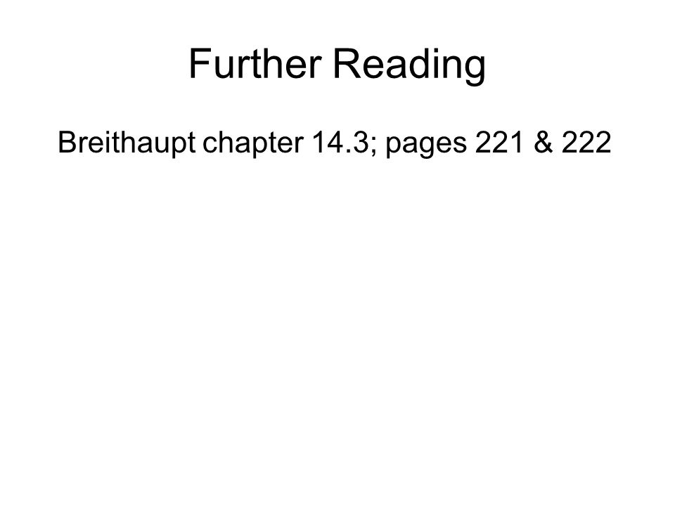 Further Reading Breithaupt chapter 14.3; pages 221 & 222