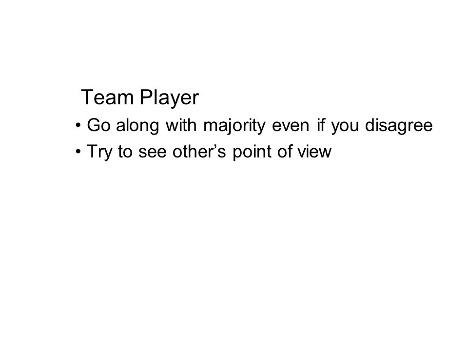 Team Player Go along with majority even if you disagree