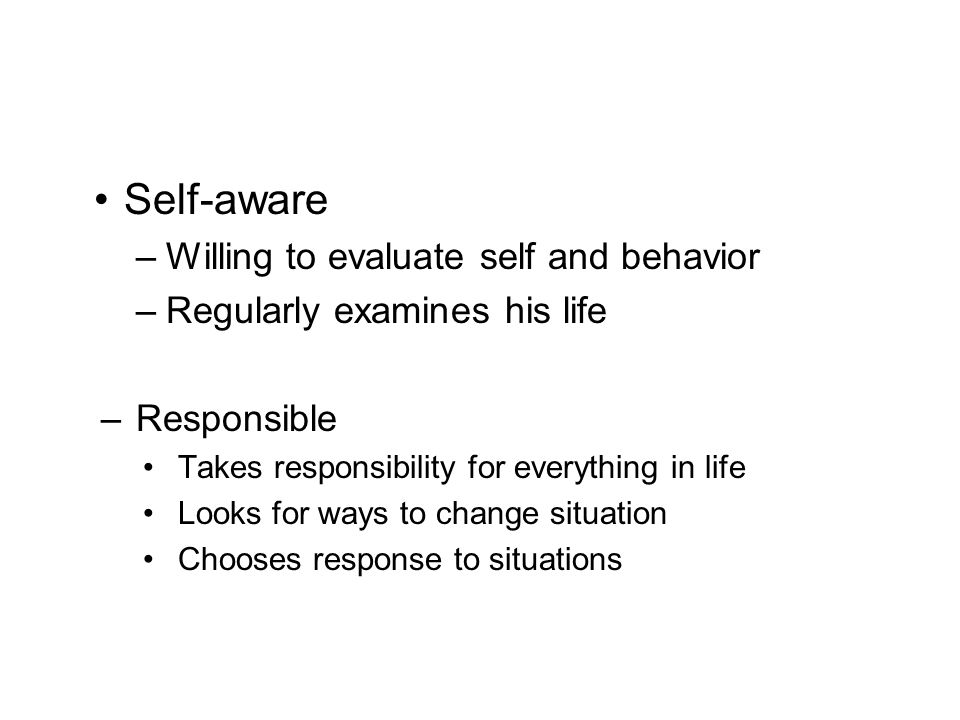 Self-aware Willing to evaluate self and behavior
