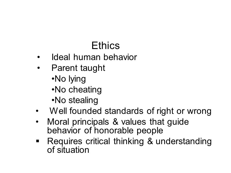 Ethics Ideal human behavior Parent taught No lying No cheating