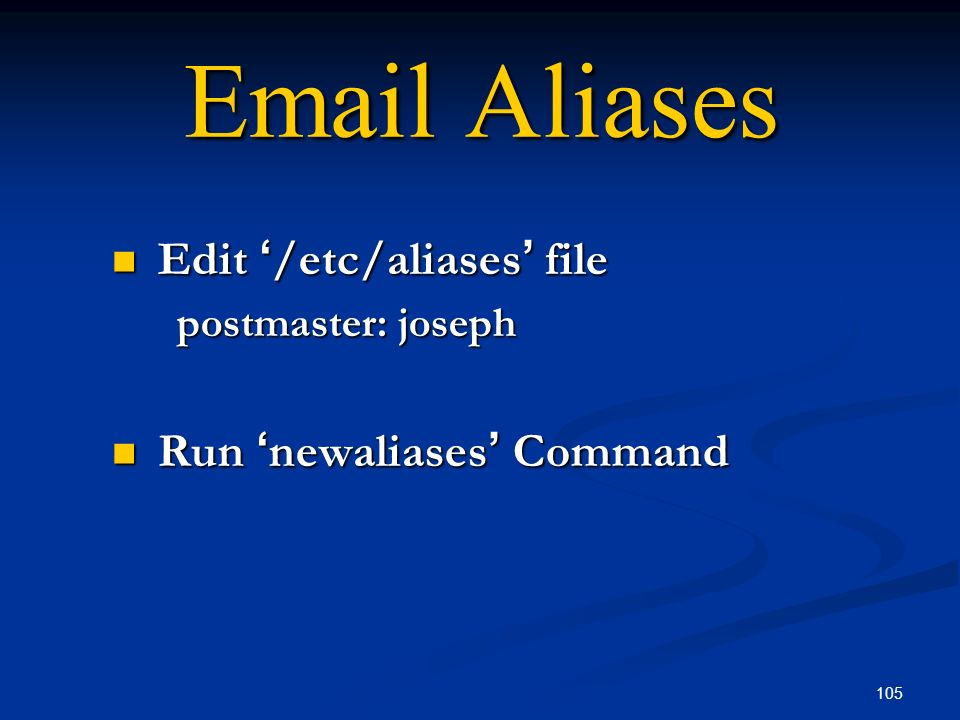 Edit '/etc/aliases' file postmaster: joseph Run 'newaliases' Command