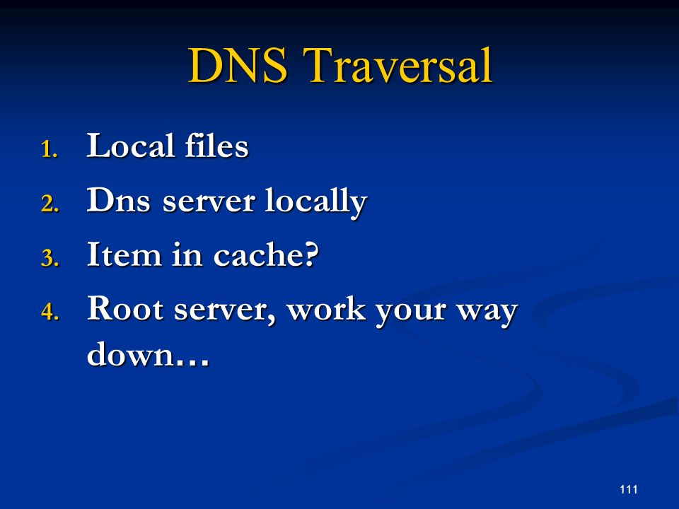 DNS Traversal Local files Dns server locally Item in cache