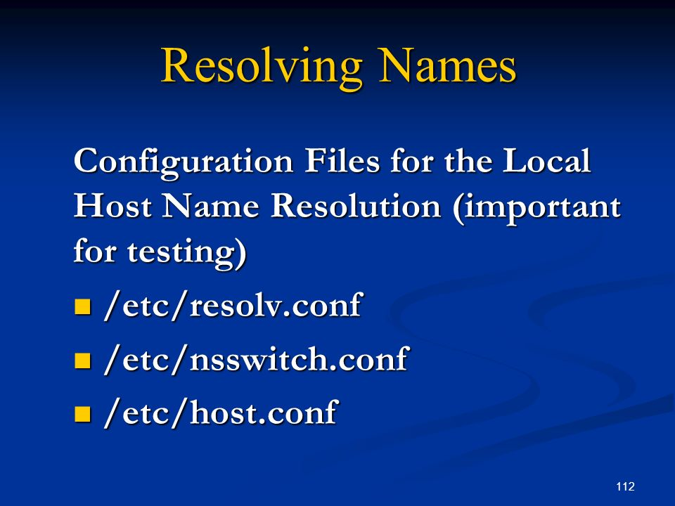 Resolving Names Configuration Files for the Local Host Name Resolution (important for testing) /etc/resolv.conf.