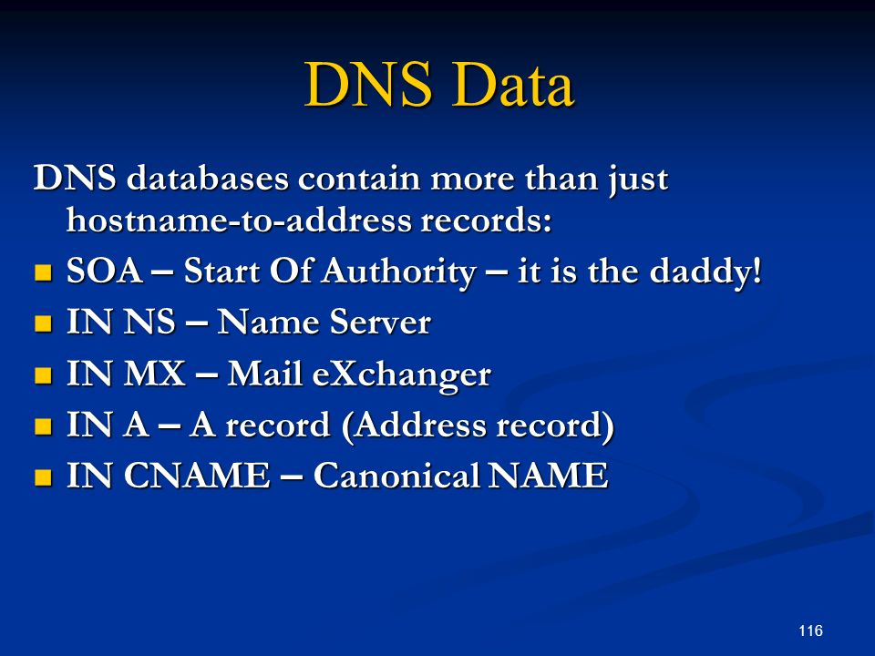 DNS Data DNS databases contain more than just hostname-to-address records: SOA – Start Of Authority – it is the daddy!