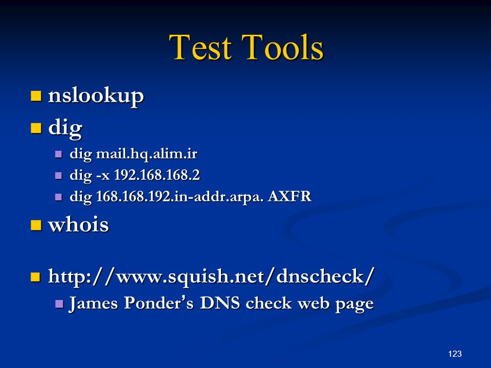 Test Tools nslookup dig whois http://www.squish.net/dnscheck/