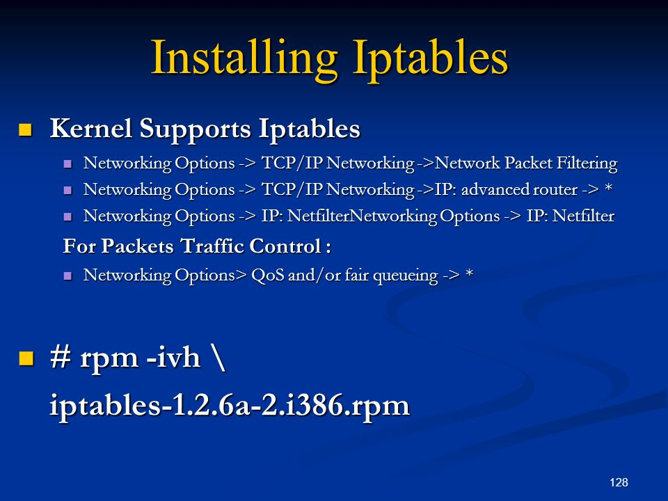 Installing Iptables # rpm -ivh \ iptables-1.2.6a-2.i386.rpm