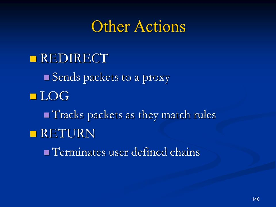Other Actions REDIRECT LOG RETURN Sends packets to a proxy
