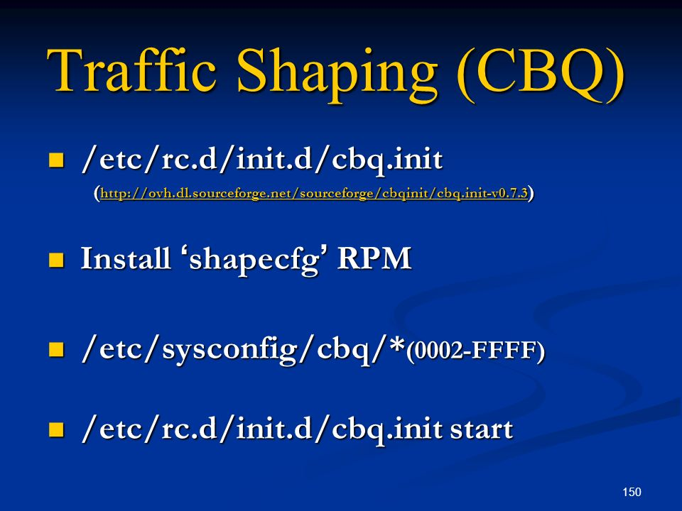 Traffic Shaping (CBQ) /etc/rc.d/init.d/cbq.init Install 'shapecfg' RPM