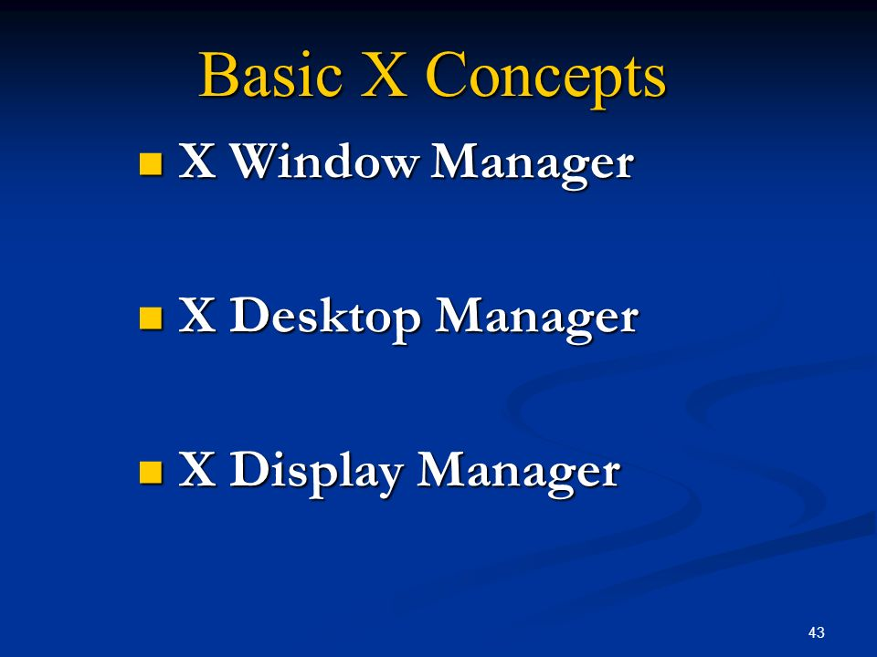 X Window Manager X Desktop Manager X Display Manager
