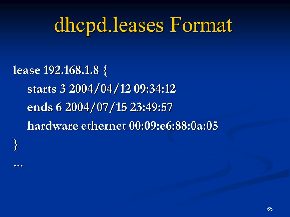 dhcpd.leases Format lease 192.168.1.8 { starts 3 2004/04/12 09:34:12