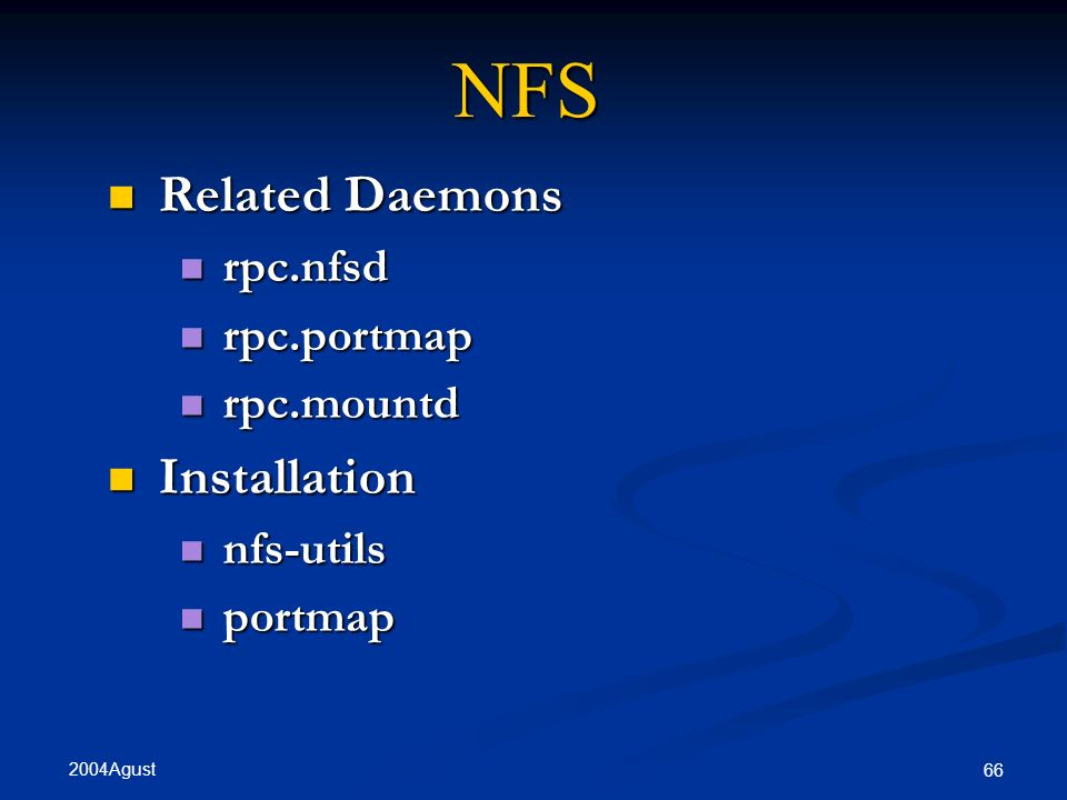NFS Related Daemons Installation rpc.nfsd rpc.portmap rpc.mountd