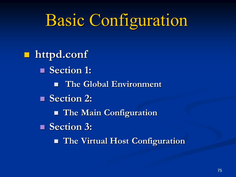 Basic Configuration httpd.conf Section 1: Section 2: Section 3:
