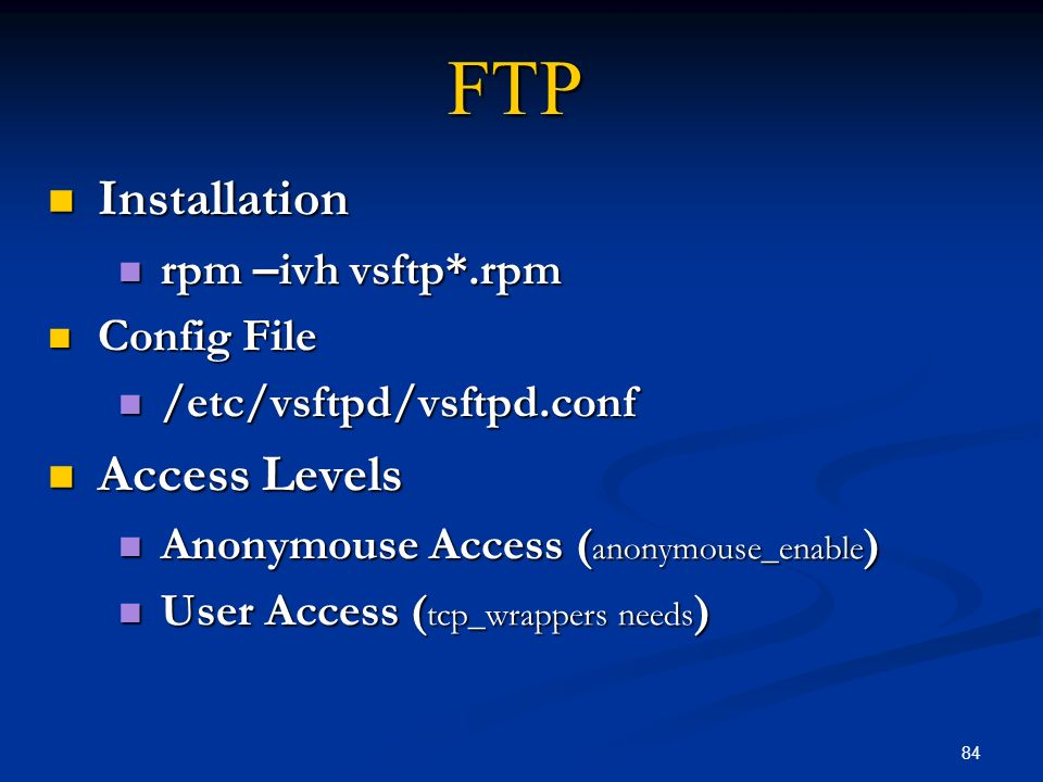FTP Installation Access Levels rpm –ivh vsftp*.rpm Config File