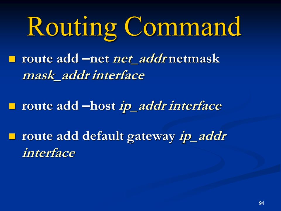 Routing Command route add –net net_addr netmask mask_addr interface