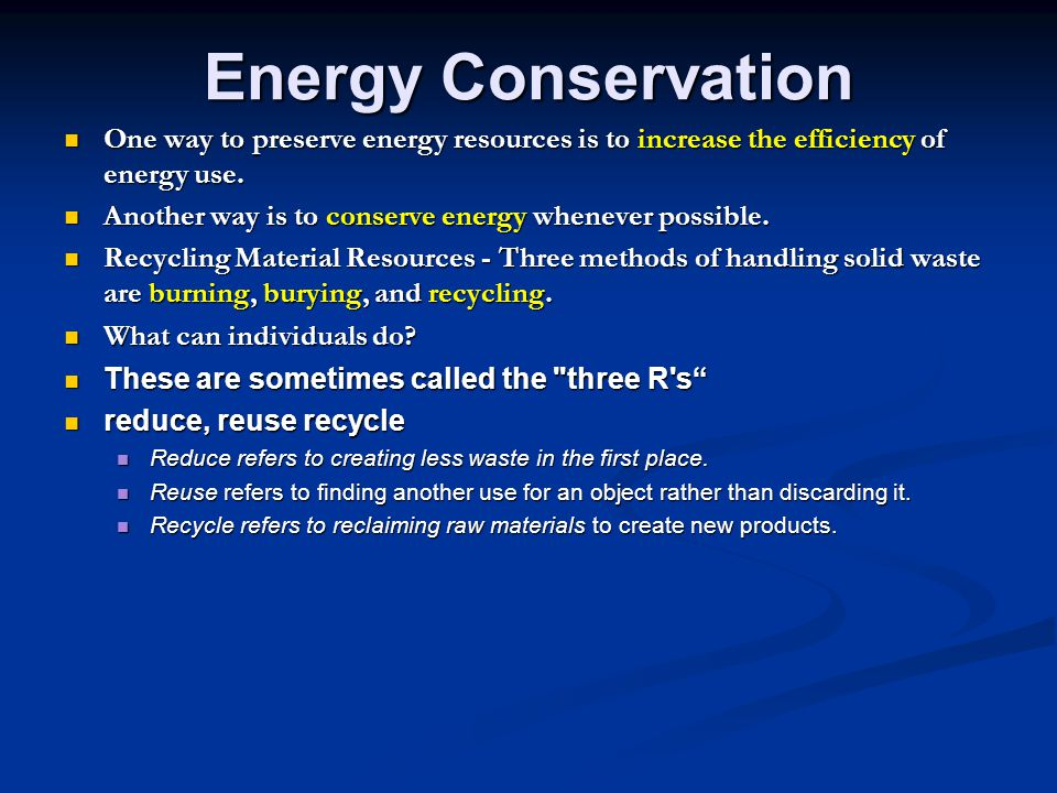 Energy Conservation One way to preserve energy resources is to increase the efficiency of energy use.