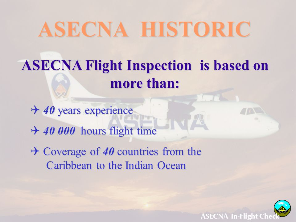 ASECNA Flight Inspection is based on more than: ASECNA In-Flight Check