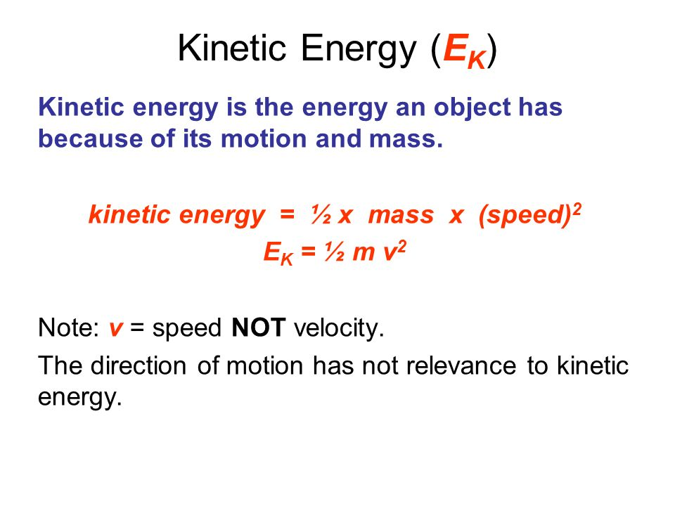 kinetic energy = ½ x mass x (speed)2