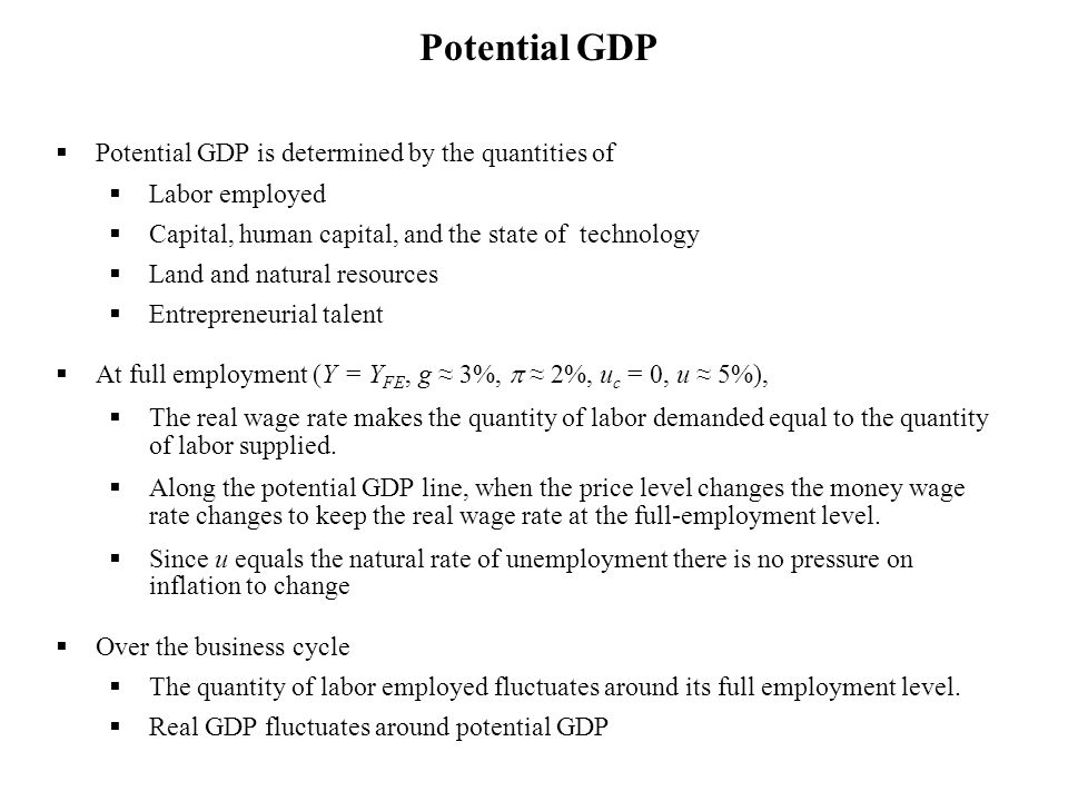 Potential GDP Potential GDP is determined by the quantities of