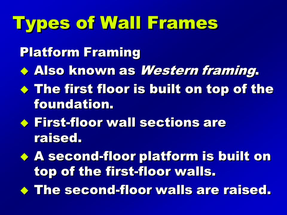 Types of Wall Frames Platform Framing Also known as Western framing.