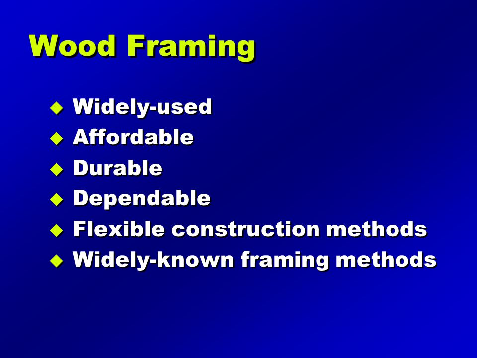 Wood Framing Widely-used Affordable Durable Dependable