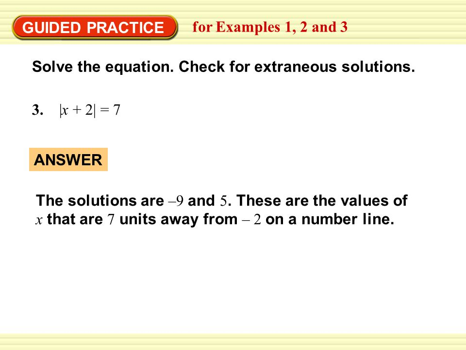 GUIDED PRACTICE for Examples 1, 2 and 3. Solve the equation. Check for extraneous solutions. 3. |x + 2| = 7.