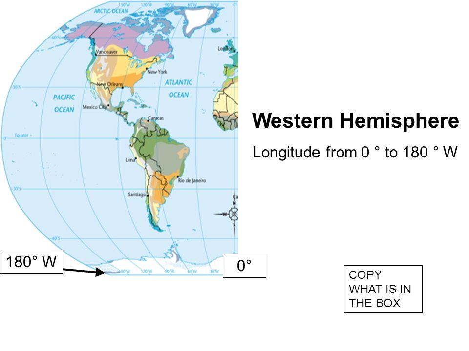 Western Hemisphere Longitude from 0 ° to 180 ° W 180° W 0°