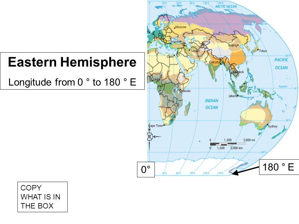 Eastern Hemisphere Longitude from 0 ° to 180 ° E 180 ° E 0°