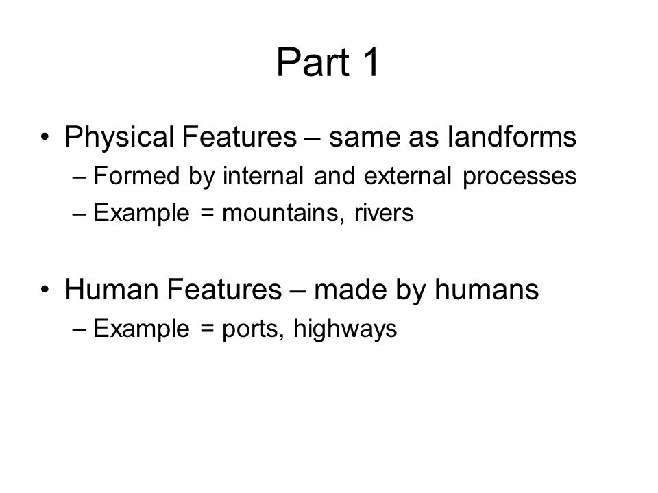 Part 1 Physical Features – same as landforms