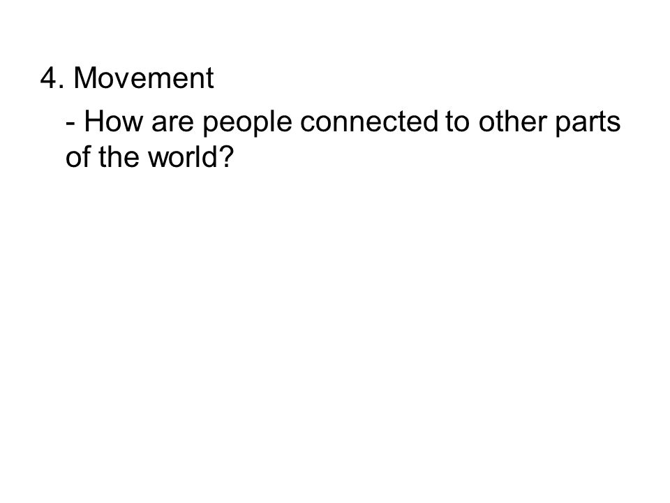 4. Movement - How are people connected to other parts of the world