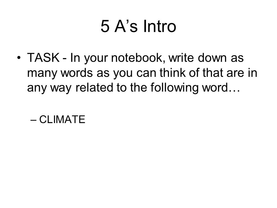5 A's Intro TASK - In your notebook, write down as many words as you can think of that are in any way related to the following word…
