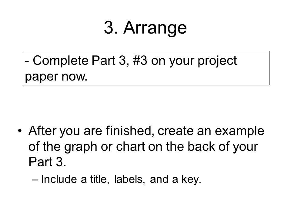 3. Arrange - Complete Part 3, #3 on your project paper now.