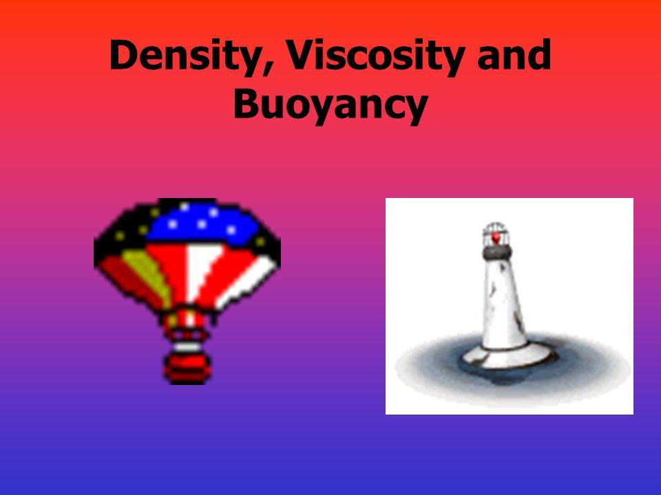 Density, Viscosity and Buoyancy