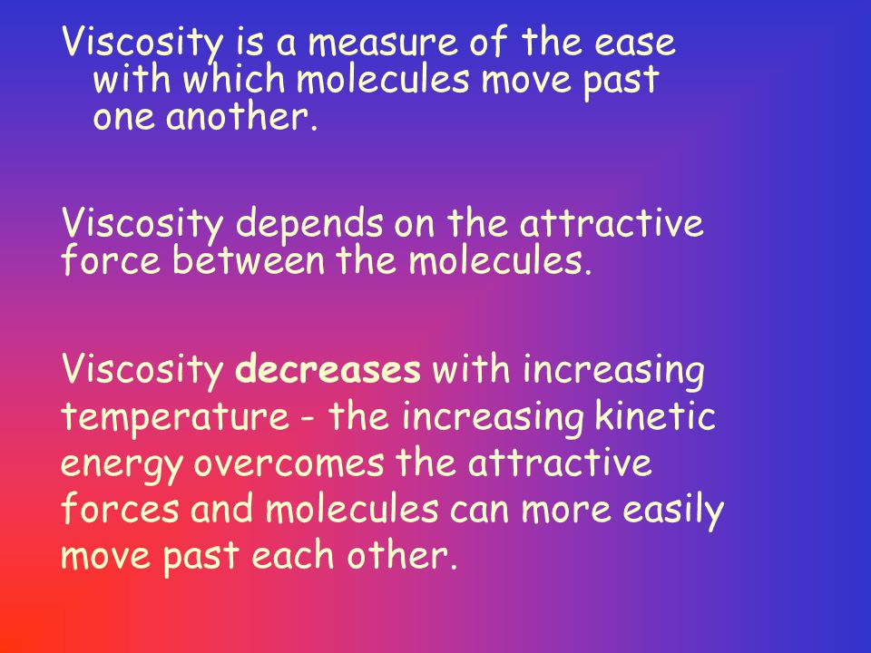 Viscosity is a measure of the ease with which molecules move past one another.