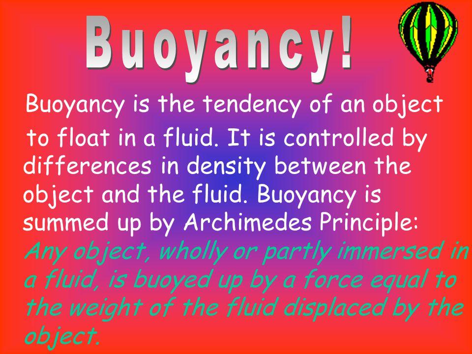 Buoyancy! Buoyancy is the tendency of an object.