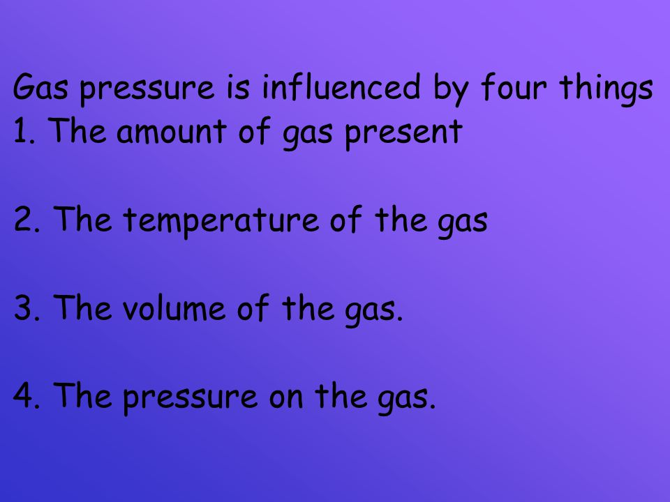 Gas pressure is influenced by four things