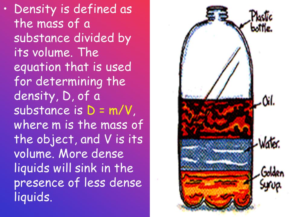 Density is defined as the mass of a substance divided by its volume