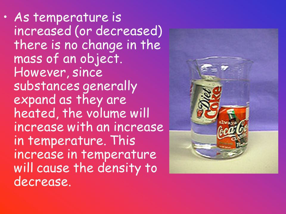 As temperature is increased (or decreased) there is no change in the mass of an object.