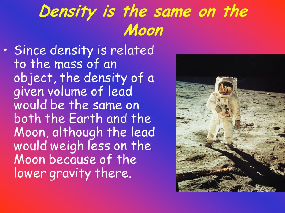 Density is the same on the Moon