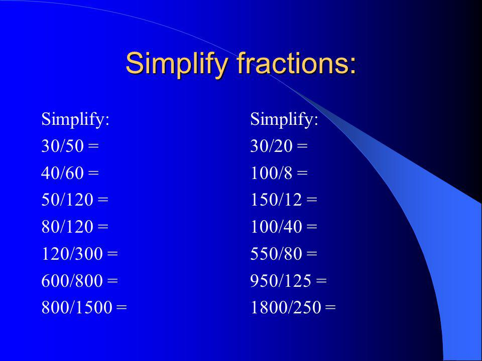 Simplify fractions: Simplify: 30/50 = 40/60 = 50/120 = 80/120 =