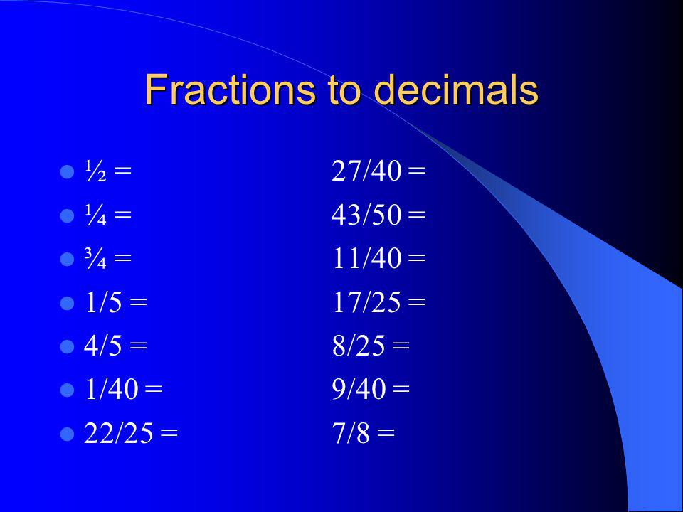Fractions to decimals ½ = 27/40 = ¼ = 43/50 = ¾ = 11/40 =