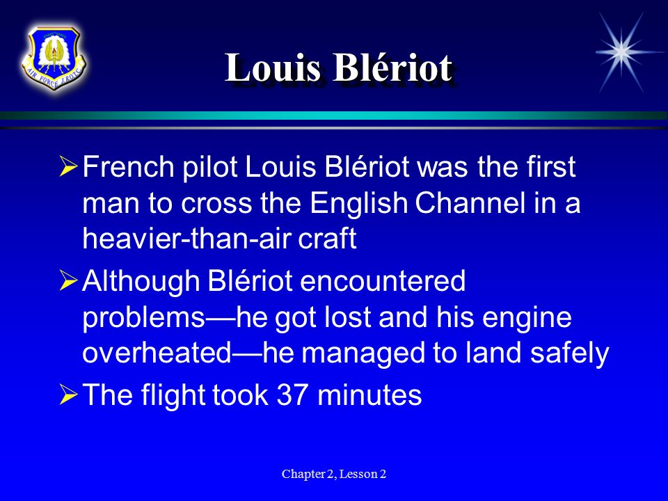 Louis BlériotFrench pilot Louis Blériot was the first man to cross the English Channel in a heavier-than-air craft.