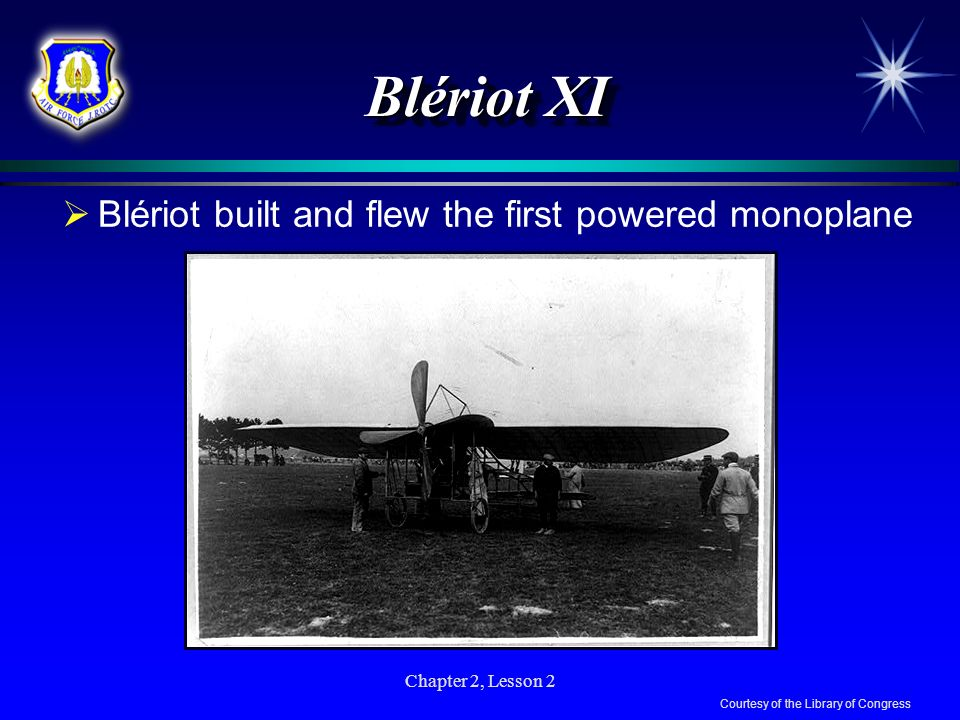 Blériot XI Blériot built and flew the first powered monoplane
