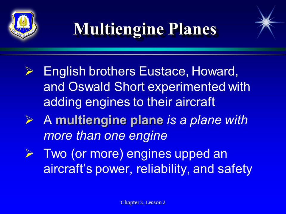Multiengine Planes English brothers Eustace, Howard, and Oswald Short experimented with adding engines to their aircraft.